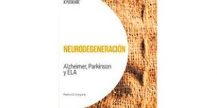 """""""Neurodegeneración: Alzheimer, Parkinson y ELA"""", nuevo volumen de la colección Neurociencia & Psicología"""