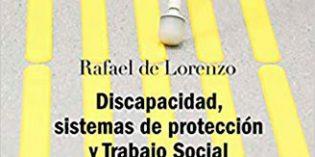 Un libro que aborda la interrelacion entre discapacidad, sistemas de protección y Trabajo Social
